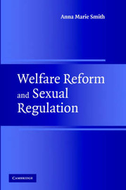 Welfare Reform and Sexual Regulation by Anna Marie Smith