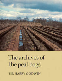 The Archives of Peat Bogs by Harry Godwin