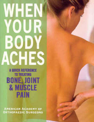 When Your Body Aches by American Academy of Orthopaedic Surgeons (AAOS)