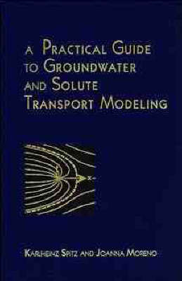 A Practical Guide to Groundwater and Solute Transport Modelling by Karlheinz Spitz