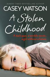 A Stolen Childhood by Casey Watson