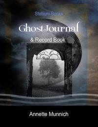 Ghost Journal by Annette Munnich