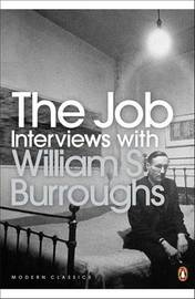 The Job: Interviews with William S. Burroughs by William S Burroughs