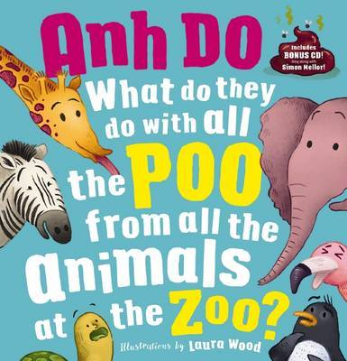 What Do They Do with All the Poo from All of the Animals at the Zoo? + CD by Anh Do