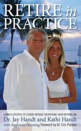 Retire in Practice by Jay Handt D C