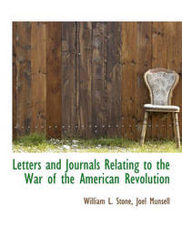 Letters and Journals Relating to the War of the American Revolution by William Leete Stone