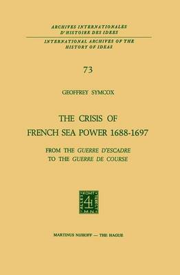 The Crisis of French Sea Power, 1688-1697 by Geoffrey Symcox