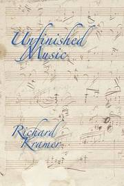 Unfinished Music by Richard Kramer
