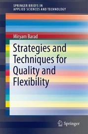 Strategies and Techniques for Quality and Flexibility by Miryam Barad