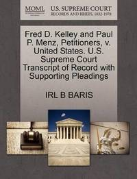 Fred D. Kelley and Paul P. Menz, Petitioners, V. United States. U.S. Supreme Court Transcript of Record with Supporting Pleadings by Irl B Baris