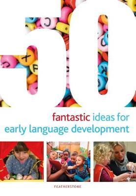 50 Fantastic Ideas for Early Language Development by Mary Scanlan