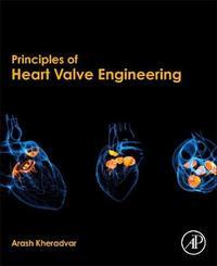 Principles of Heart Valve Engineering by Arash Kheradvar