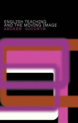 English Teaching and the Moving Image by Andrew Goodwyn image