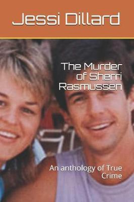 The Murder of Sherri Rasmussen by Jessi Dillard