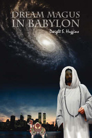 Dream Magus in Babylon: The Magical Tale of Dreams and Enduring Love by Dwight S. Huggins image