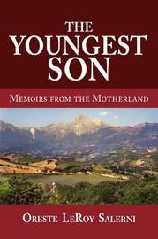 The Youngest Son, Memoirs from the Motherland by Oreste LeRoy Salerni