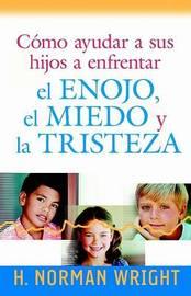 Como Ayudar A Sus Hijos A Enfrentar el Enojo, el Miedo y la Tristeza by Dr H Norman Wright image