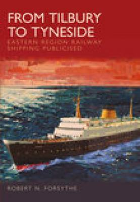 From Tilbury to Tyneside by Robert N. Forsythe