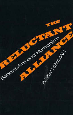 The Reluctant Alliance: Behaviorism and Humanism by Bobby Newman