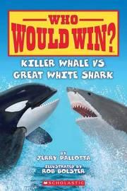 Killer Whale vs. Great White Shark by Jerry Pallotta