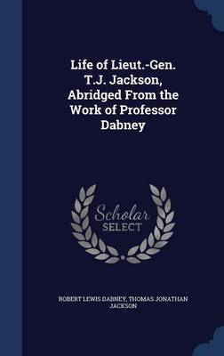 Life of Lieut.-Gen. T.J. Jackson, Abridged from the Work of Professor Dabney by Robert Lewis Dabney image