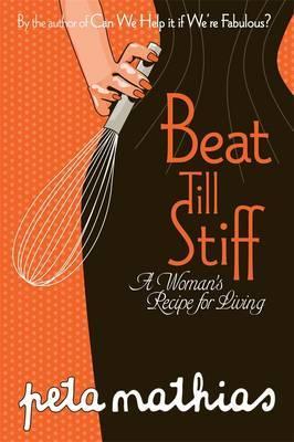 Beat Till Stiff: A Woman's Recipe for Living by Peta Mathias image