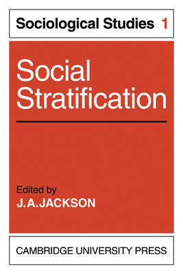 Social Stratification: Volume 1, Sociological Studies by J.A. Jackson