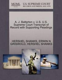 A. J. Batterton V. U.S. U.S. Supreme Court Transcript of Record with Supporting Pleadings by Hershel Shanks