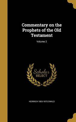 Commentary on the Prophets of the Old Testament; Volume 2 by Heinrich 1803-1875 Ewald