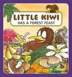 Little Kiwi Has a Forest Feast by Bob Darroch