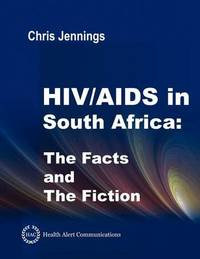 HIV/AIDS in South Africa - The Facts and The Fiction by Chris Jennings