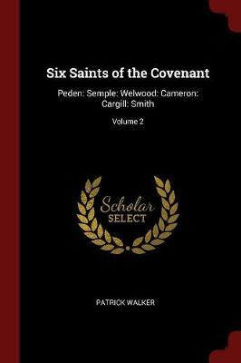 Six Saints of the Covenant by Patrick Walker image