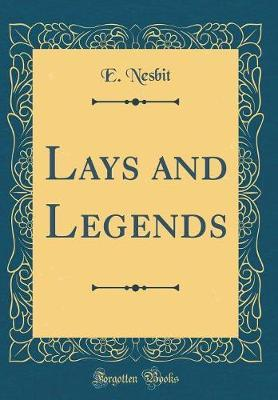 Lays and Legends (Classic Reprint) by E Nesbit