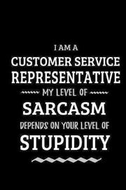 Customer Service Representative - My Level of Sarcasm Depends On Your Level of Stupidity by Workplace Wonders