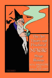The Art, Theory and Practice of Magic - Stage Illusions by Nevil Maskelyne
