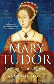 Mary Tudor: England's First Queen by Anna Whitelock image