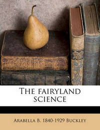 The Fairyland Science by Arabella B 1840 Buckley