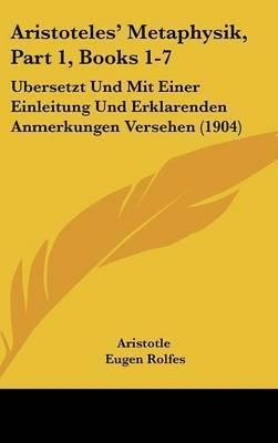 Aristoteles' Metaphysik, Part 1, Books 1-7: Bersetzt Und Mit Einer Einleitung Und Erklarenden Anmerkungen Versehen (1904) by * Aristotle