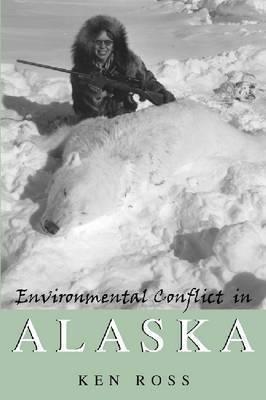 Environmental Conflict in Alaska by Ken Ross