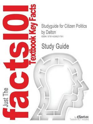 Studyguide for Citizen Politics by Dalton, ISBN 9781889119328 by Cram101 Textbook Reviews image