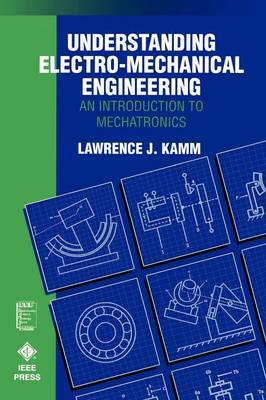 Understanding Electro-Mechanical Engineering by Lawrence J. Kamm image