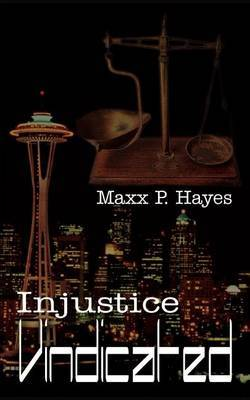 Injustice Vindicated by MAXX P. Hayes image