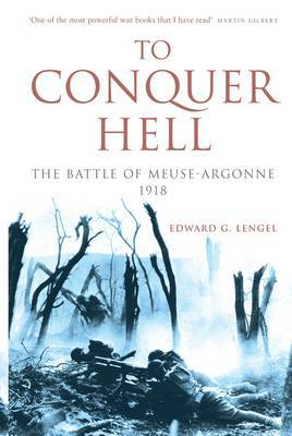 To Conquer Hell: The Battle of Meuse-Argonne 1918 by Edward G. Lengel image