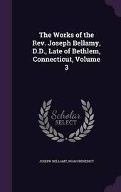 The Works of the REV. Joseph Bellamy, D.D., Late of Bethlem, Connecticut, Volume 3 by Joseph Bellamy image