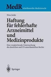 Haftung Fur Fehlerhafte Arzneimittel Und Medizinprodukte: Eine Vergleichende Untersuchung Des Deutschen Und Us-Amerikanischen Rechts by Nina Jenke