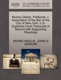 Murray Glantz, Petitioner, V. Association of the Bar of the City of New York. U.S. Supreme Court Transcript of Record with Supporting Pleadings by Irving Anolik