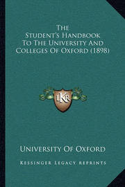 The Student's Handbook to the University and Colleges of Oxford (1898) by University of Oxford