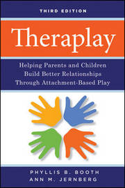 Theraplay: Helping Parents and Children Build Better Relationships Through Attachment-Based Play by Phyllis B. Booth
