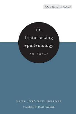 On Historicizing Epistemology by Hans-Jorg Rheinberger