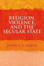 Religion, Violence, and the Secular State by John C. Caiazza image